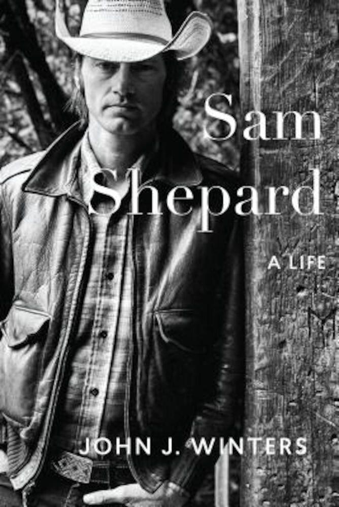 Sam Shepard: A Life, Hardcover