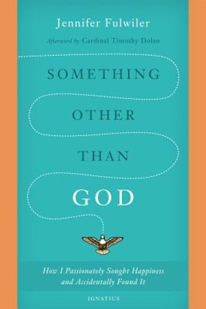 Something Other Than God: How I Passionately Sought Happiness and Accidentally Found It, Paperback
