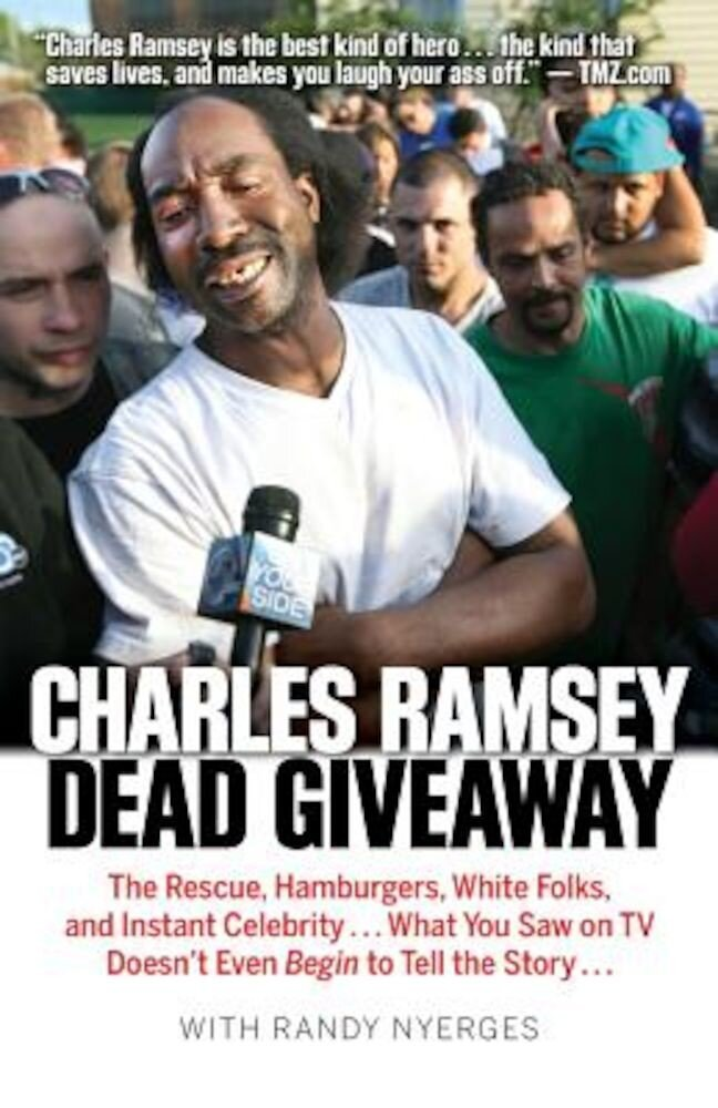 Dead Giveaway: The Rescue, Hamburgers, White Folks, and Instant Celebrity... What You Saw on TV Doesn't Begin to Tell the Story..., Paperback