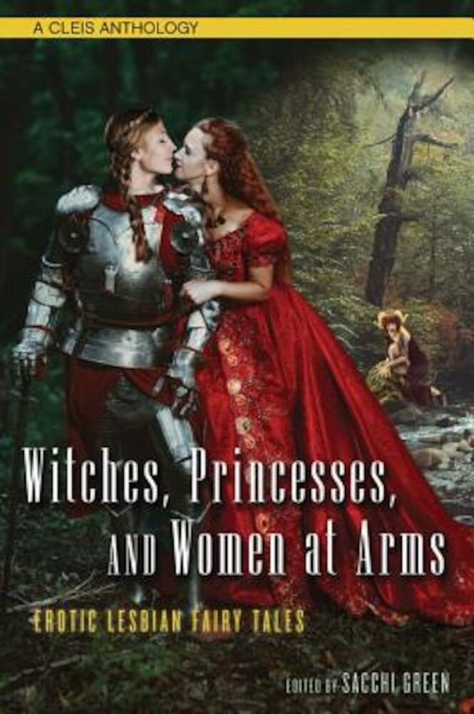 Witches, Princesses, and Women at Arms: Erotic Lesbian Fairy Tales, Paperback