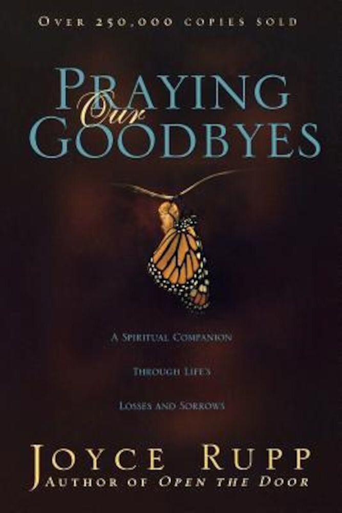 Praying Our Goodbyes: A Spiritual Companion Through Life's Losses and Sorrows, Paperback