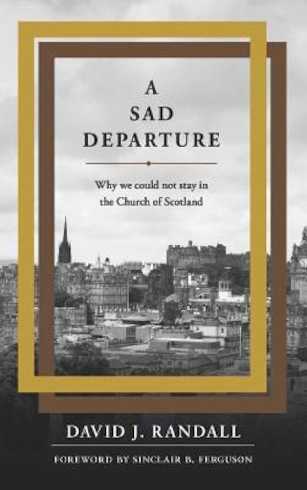 A Sad Departure: Why We Could Not Stay in the Church of Scotland, Paperback
