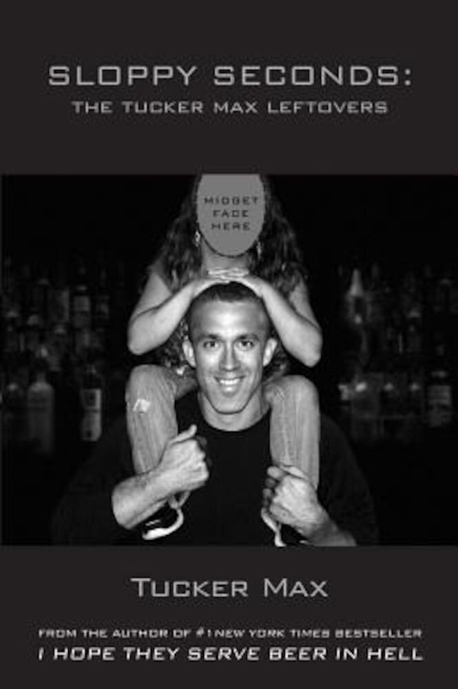 Sloppy Seconds: The Tucker Max Leftovers, Paperback