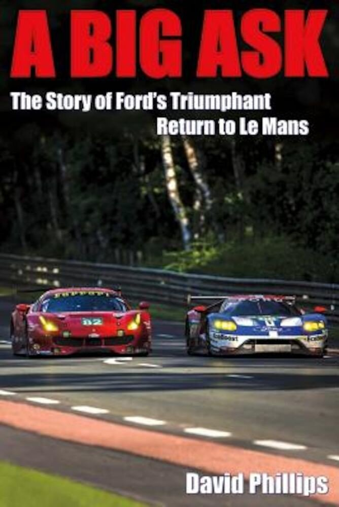 A Big Ask: The Story of Ford's Triumphant Return to Le Mans, Paperback