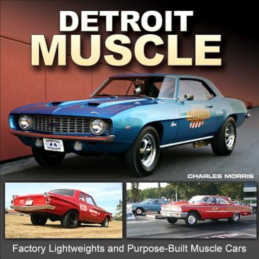 Detroit Muscle: Factory Lightweights and Purpose-Built Muscle Cars, Hardcover