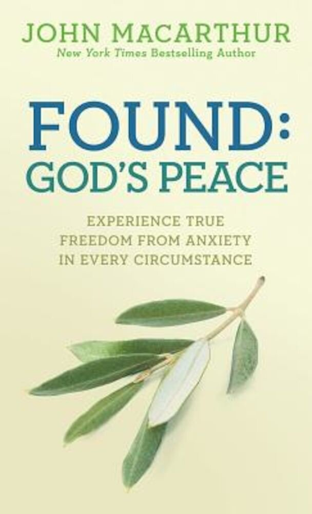 Found: God's Peace: Experience True Freedom from Anxiety in Every Circumstance, Paperback