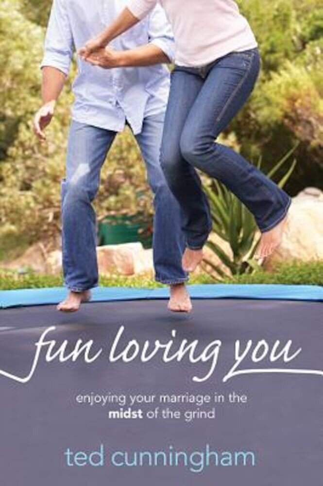 Fun Loving You: Enjoying Your Marriage in the Midst of the Grind, Paperback