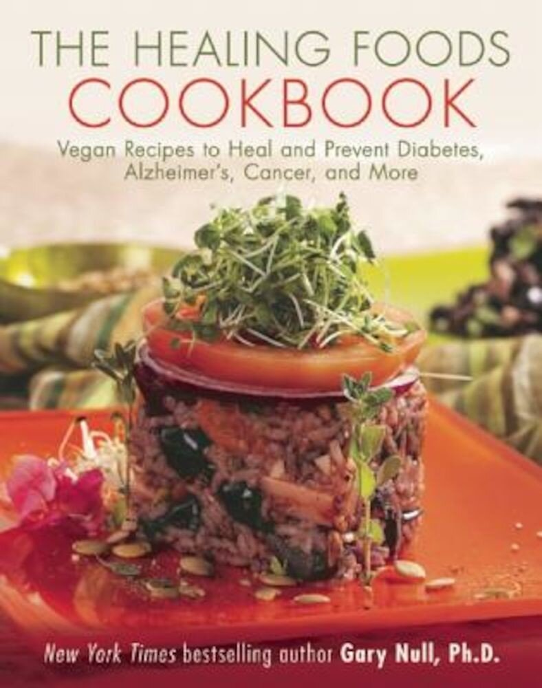 The Healing Foods Cookbook: Vegan Recipes to Heal and Prevent Diabetes, Alzheimer's, Cancer, and More, Paperback