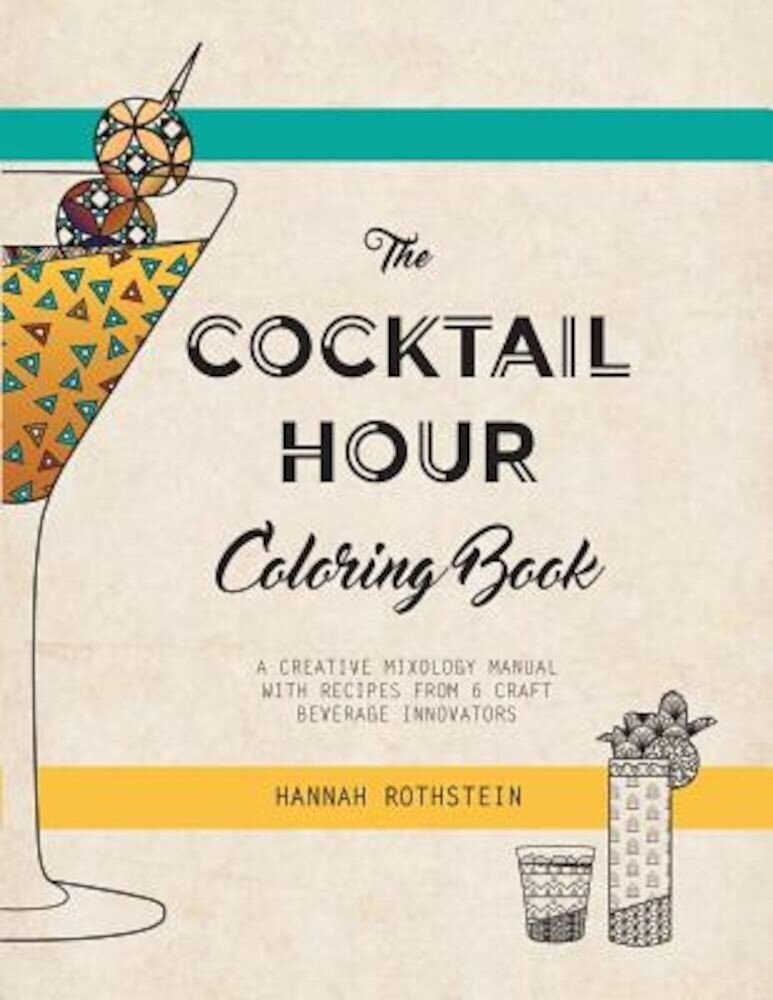 The Cocktail Hour Coloring Book: A Creative Mixology Manual, Paperback