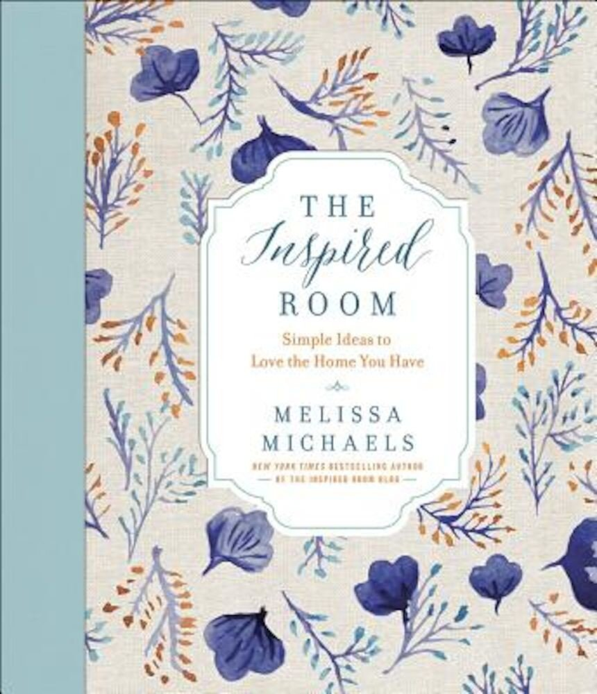 The Inspired Room: Simple Ideas to Love the Home You Have, Hardcover