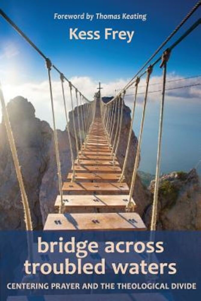 Bridge Across Troubled Waters: Centering Prayer and the Theological Divide, Paperback