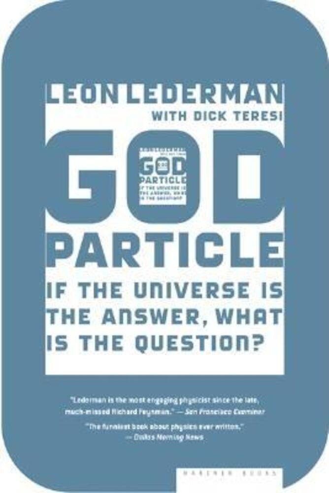 The God Particle: If the Universe Is the Answer, What Is the Question?, Paperback