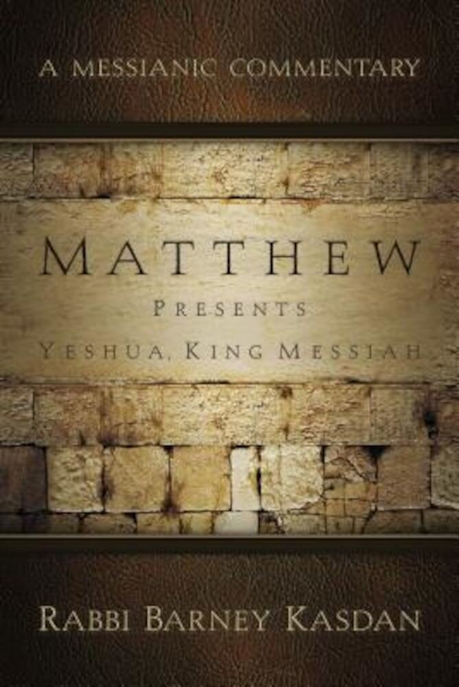 Matthew Presents Yeshua, King Messiah: A Messianic Commentary, Paperback