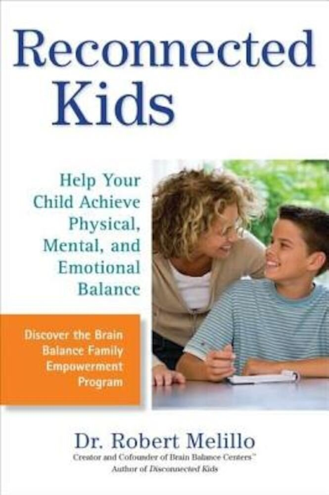 Reconnected Kids: Help Your Child Achieve Physical, Mental, and Emotional Balance, Paperback