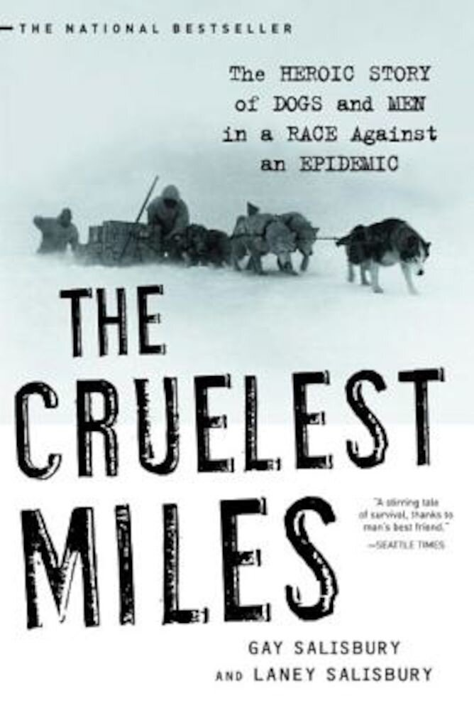 The Cruelest Miles: The Heroic Story of Dogs and Men in a Race Against an Epidemic, Paperback