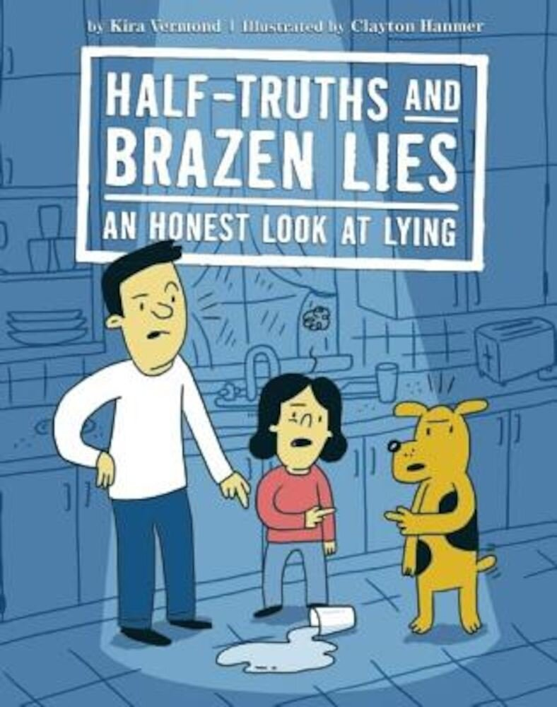 Half-Truths and Brazen Lies: An Honest Look at Lying, Hardcover