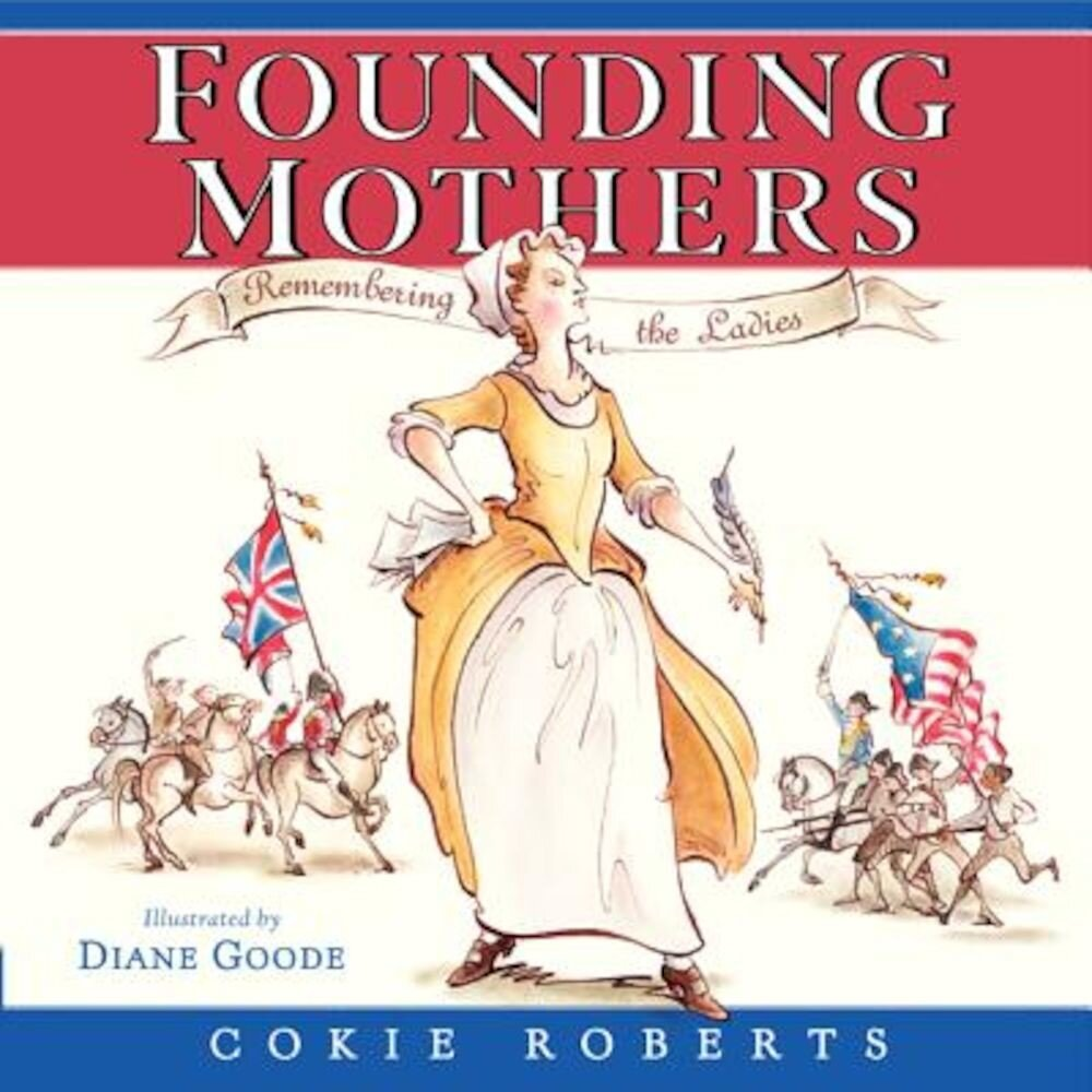 Founding Mothers: Remembering the Ladies, Hardcover