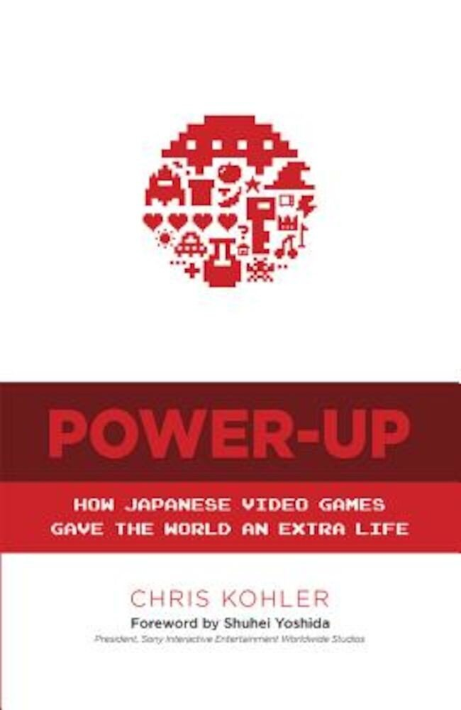 Power-Up: How Japanese Video Games Gave the World an Extra Life, Paperback