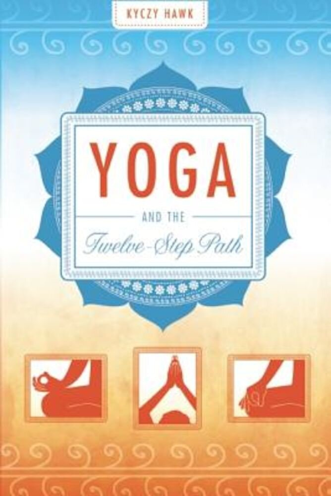 Yoga and the Twelve-Step Path, Paperback