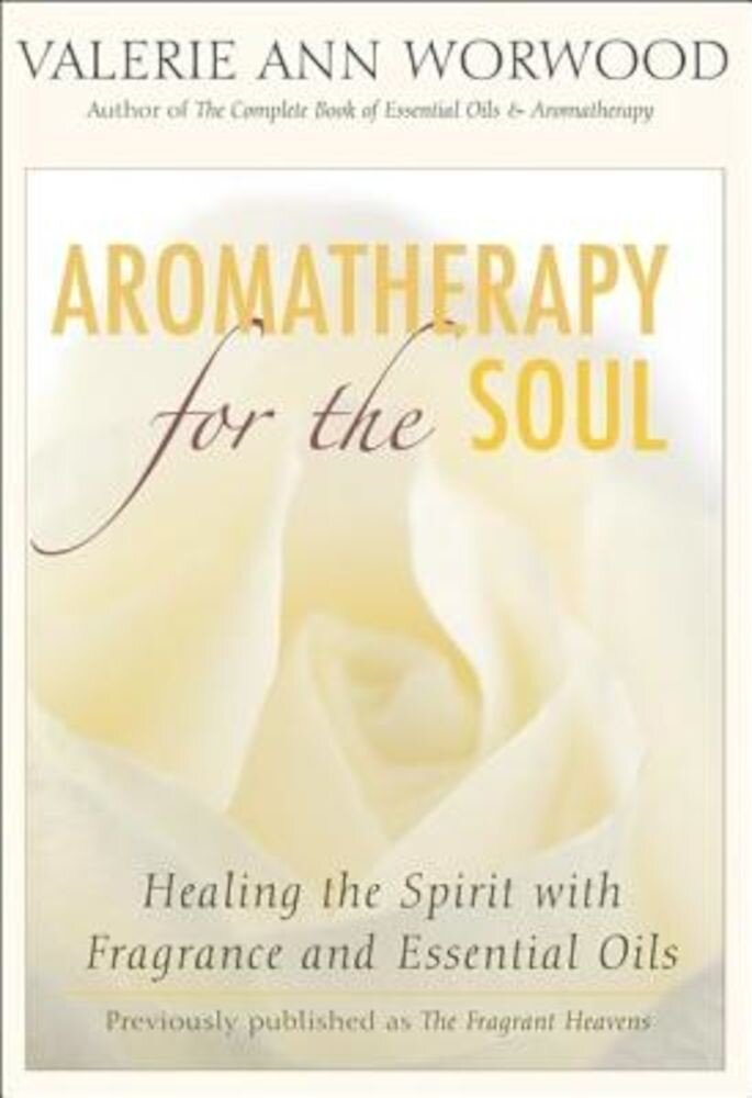 Aromatherapy for the Soul: Healing the Spirit with Fragrance and Essential Oils, Paperback