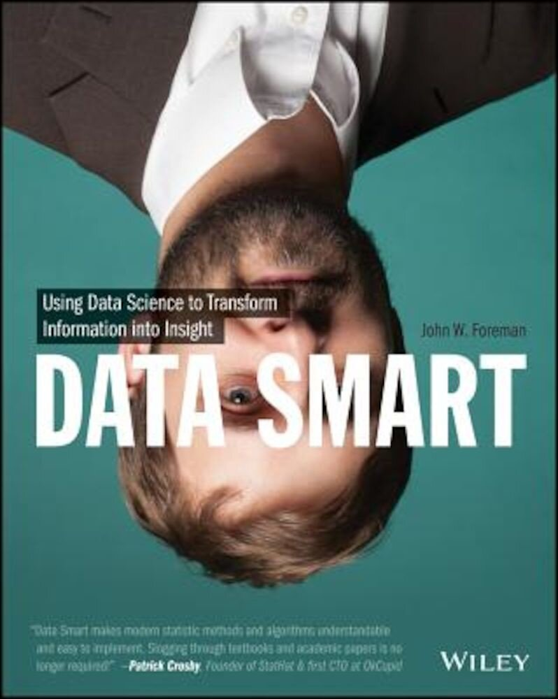 Data Smart: Using Data Science to Transform Information Into Insight, Paperback