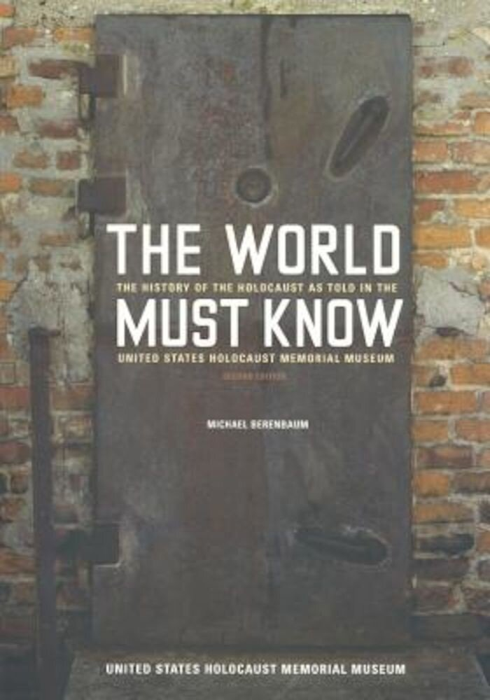 The World Must Know: The History of the Holocaust as Told in the United States Holocaust Memorial Museum, Paperback