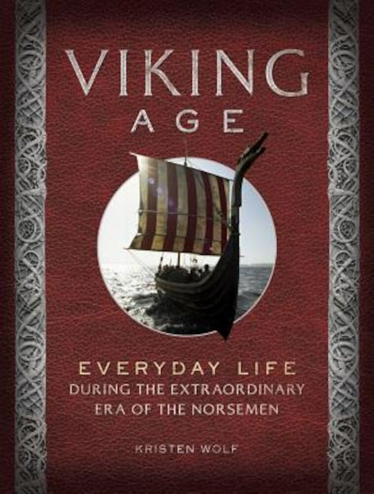 Viking Age: Everyday Life During the Extraordinary Era of the Norsemen, Hardcover