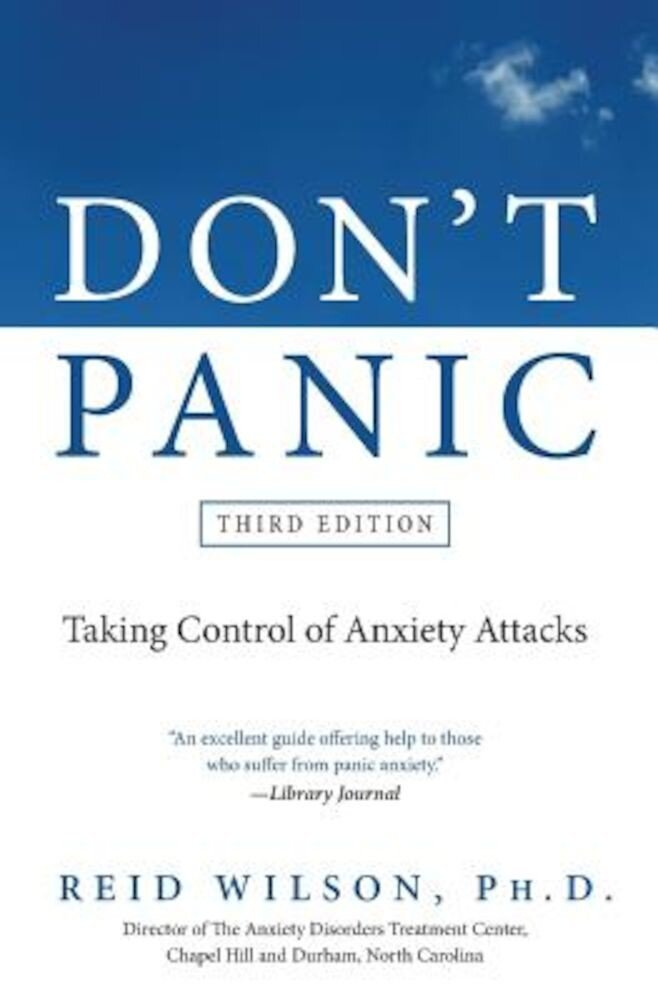 Don't Panic: Taking Control of Anxiety Attacks, Paperback