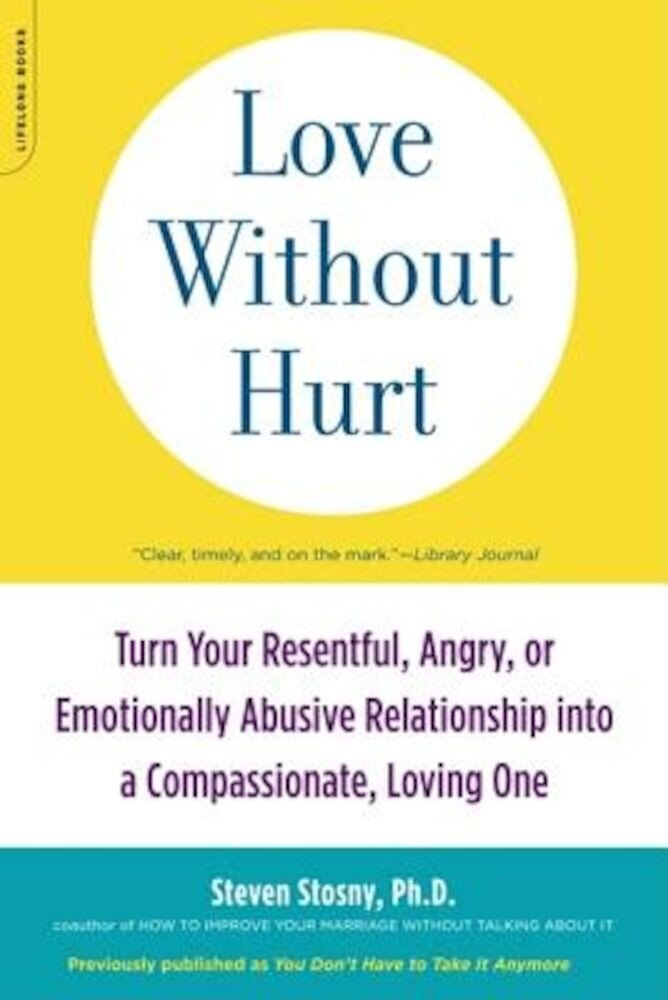 Love Without Hurt: Turn Your Resentful, Angry, or Emotionally Abusive Relationship Into a Compassionate, Loving One, Paperback