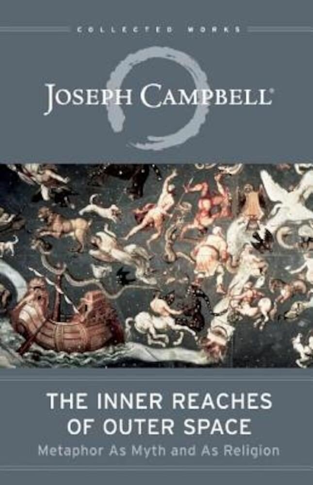 The Inner Reaches of Outer Space: Metaphor as Myth and as Religion, Paperback