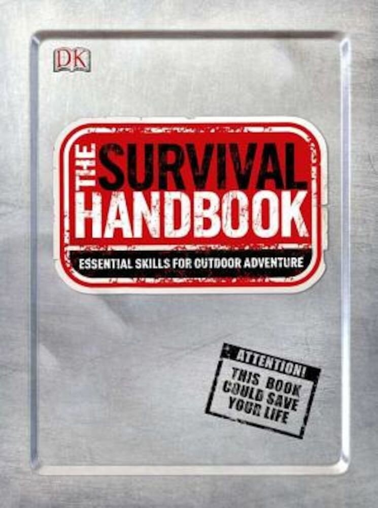 The Survival Handbook: Essential Skills for Outdoor Adventure, Paperback