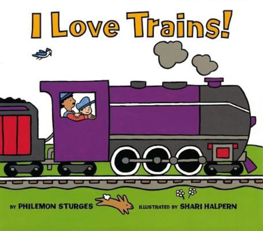 I Love Trains!, Hardcover