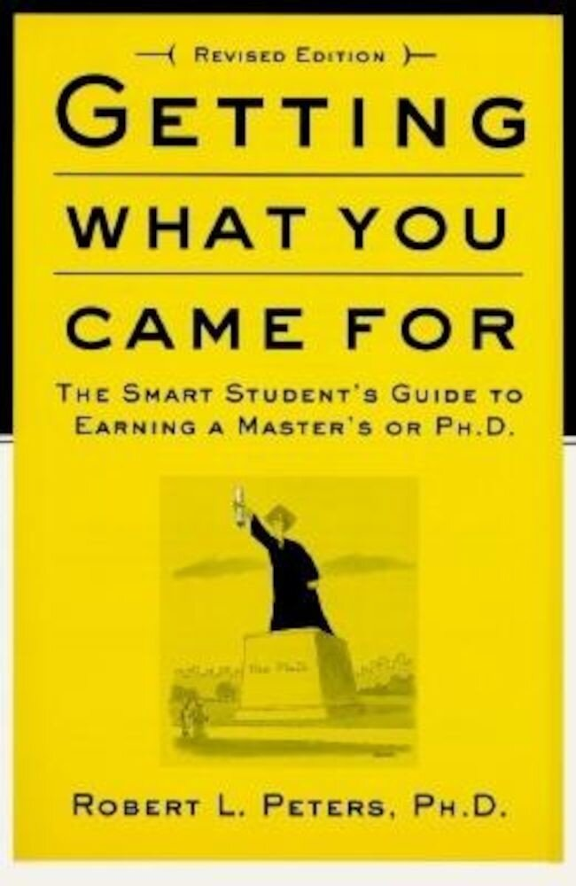 Getting What You Came for: The Smart Student's Guide to Earning an M.A. or a PH.D., Paperback
