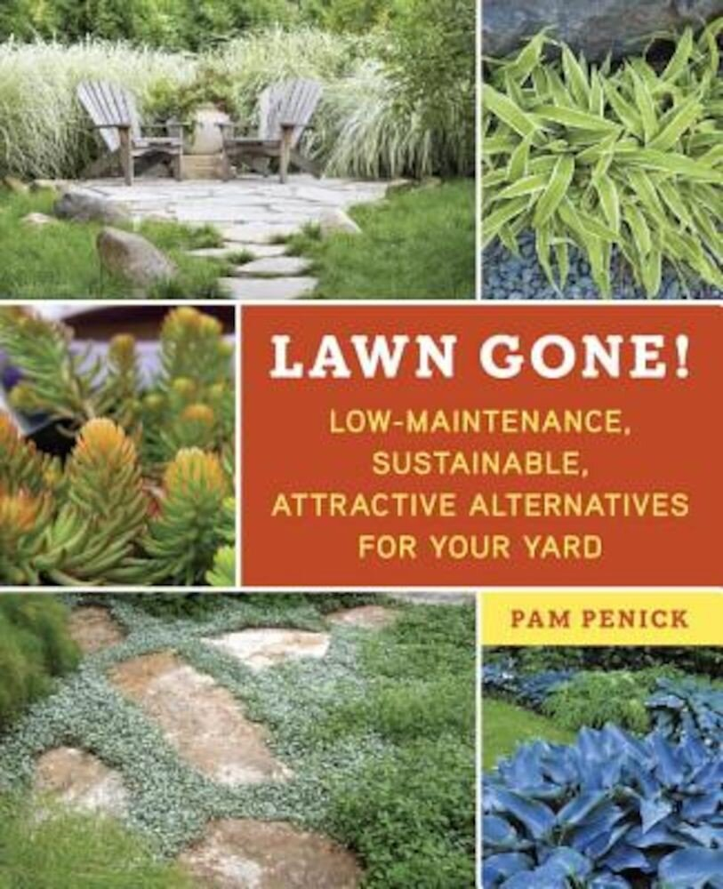 Lawn Gone!: Low-Maintenance, Sustainable, Attractive Alternatives for Your Yard, Paperback