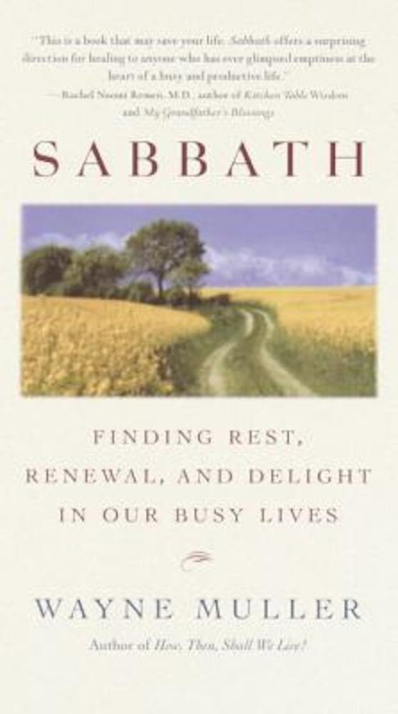 Sabbath: Finding Rest, Renewal, and Delight in Our Busy Lives, Paperback