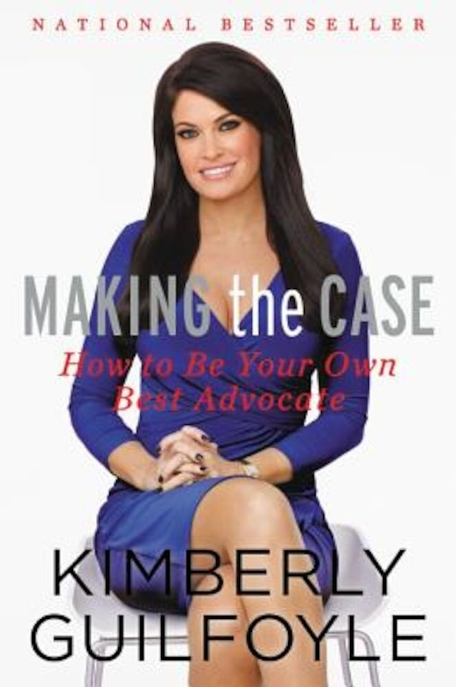 Making the Case: How to Be Your Own Best Advocate, Hardcover
