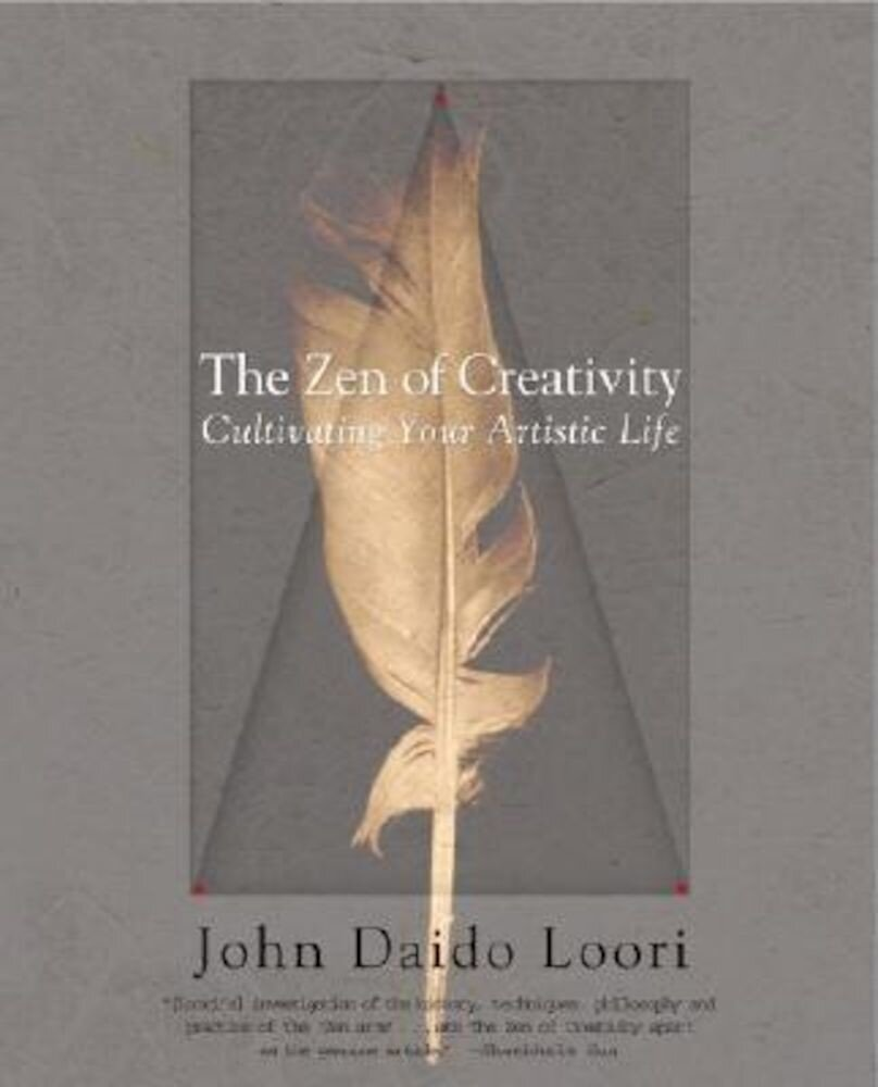 The Zen of Creativity: Cultivating Your Artistic Life, Paperback