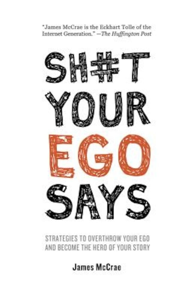 Sh#t Your Ego Says: Strategies to Overthrow Your Ego and Become the Hero of Your Story, Paperback