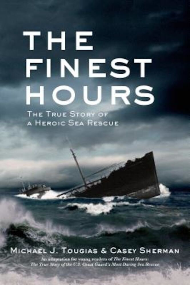 The Finest Hours: The True Story of a Heroic Sea Rescue, Hardcover