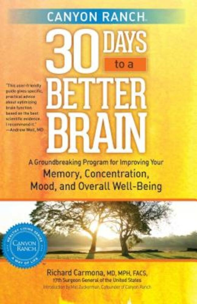 Canyon Ranch 30 Days to a Better Brain: A Groundbreaking Program for Improving Your Memory, Concentration, Mood, and Overall Well-Being, Paperback