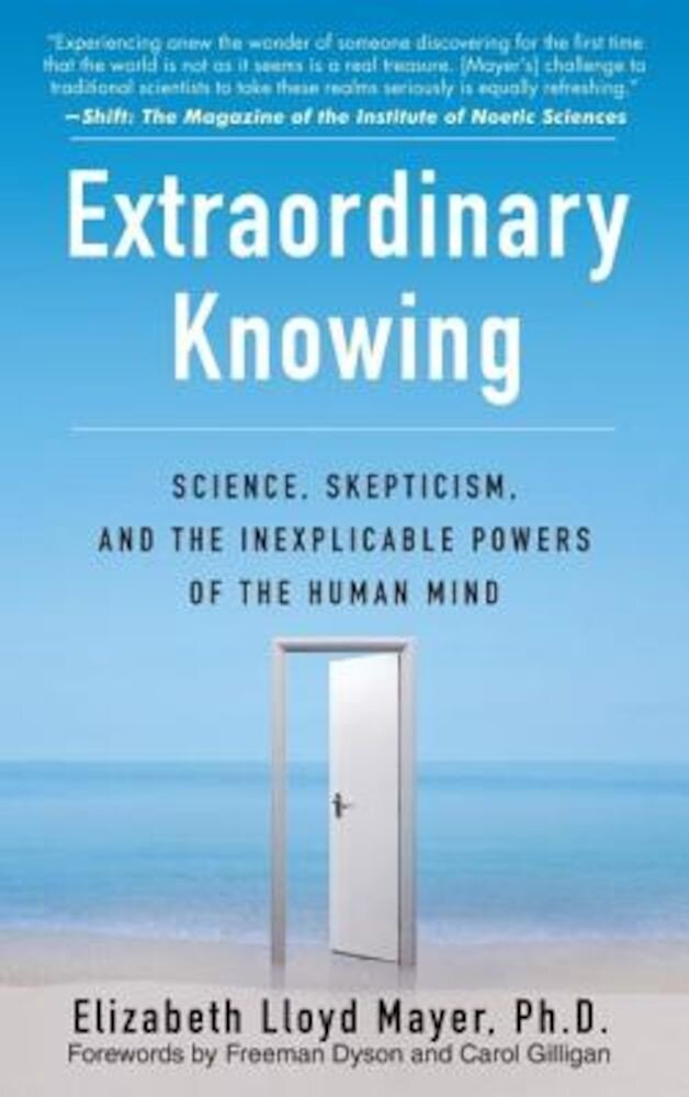 Extraordinary Knowing: Science, Skepticism, and the Inexplicable Powers of the Human Mind, Paperback