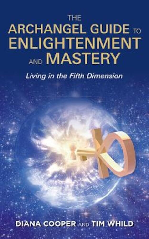 The Archangel Guide to Enlightenment and Mastery: Living in the Fifth Dimension, Paperback