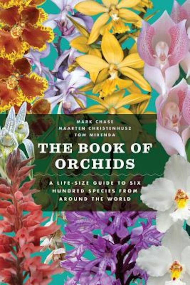 The Book of Orchids: A Life-Size Guide to Six Hundred Species from Around the World, Hardcover