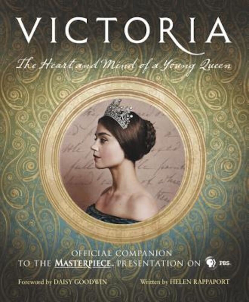 Victoria: The Heart and Mind of a Young Queen: Official Companion to the Masterpiece Presentation on PBS, Hardcover
