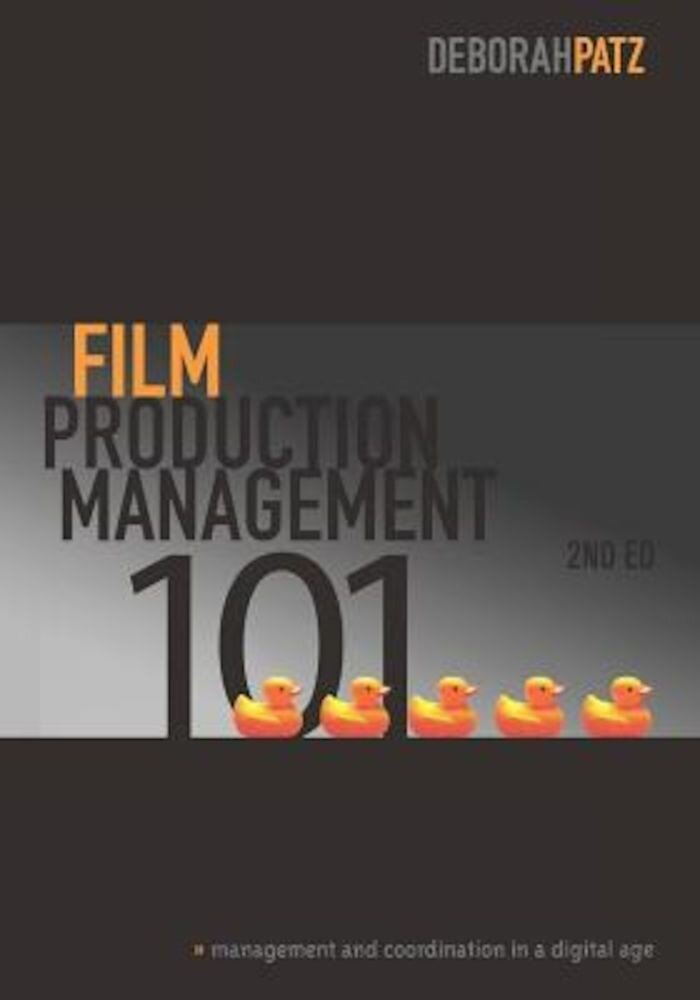 Film Production Management 101: Management and Coordination in a Digital Age, Paperback