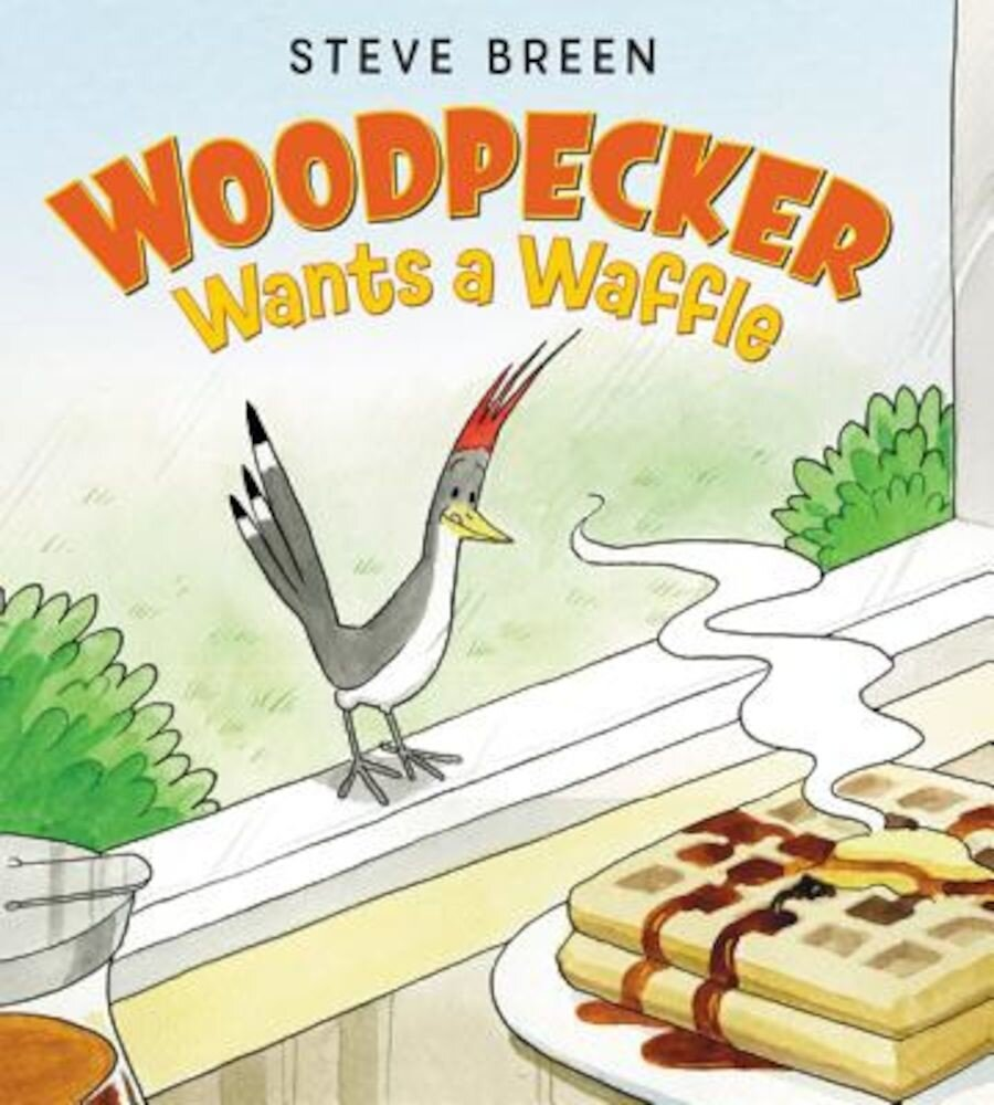 Woodpecker Wants a Waffle, Hardcover