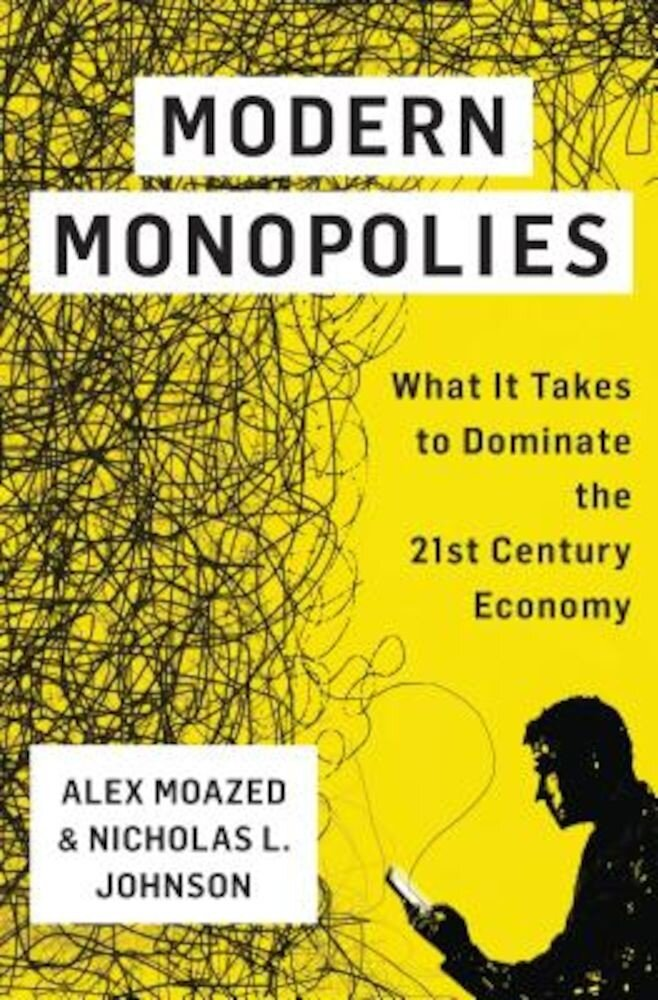 Modern Monopolies: What It Takes to Dominate the 21st Century Economy, Hardcover