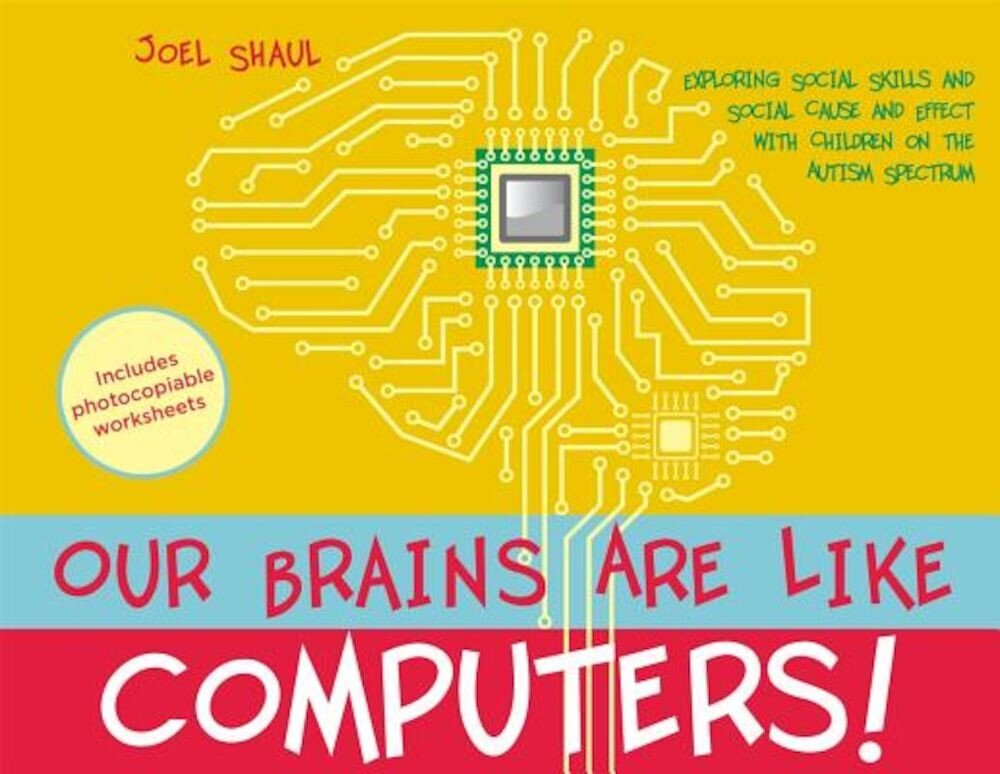 Our Brains Are Like Computers!: Exploring Social Skills and Social Cause and Effect with Children on the Autism Spectrum, Hardcover