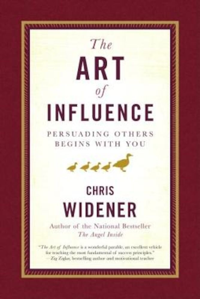 The Art of Influence: Persuading Others Begins with You, Hardcover
