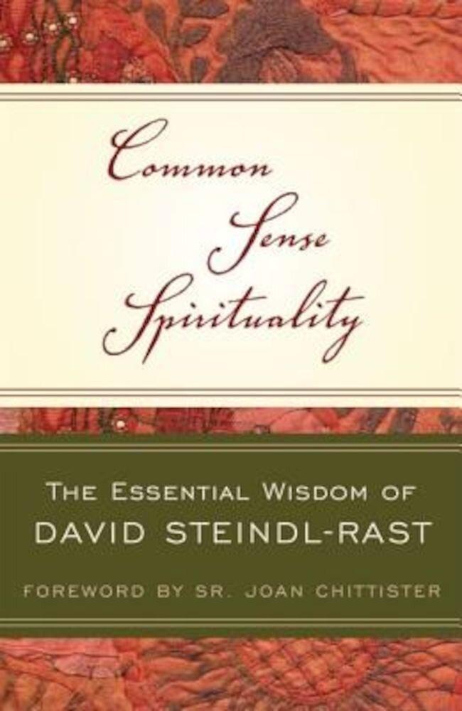 Common Sense Spirituality: The Essential Wisdom of David Steindl-Rast, Paperback